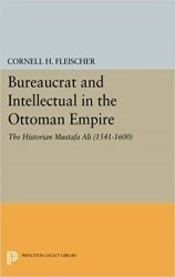 Bureaucrat and Intellectual in the Ottoman Empire. The Historian Mustafa ?li (1541 - 1600)