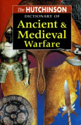 The Hutchinson Dictionary of Ancient & Medieval Warfare