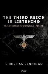 The Third Reich is Listening: Inside German codebreaking 1939-45 (Osprey General Military)