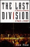 The Last Division. A History Of Berlin, 1945-1989