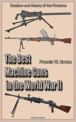 The Best Machine Guns in the World War II: Creation and History of the Firearms