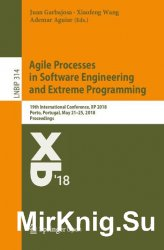Agile Processes in Software Engineering and Extreme Programming 19th International Conference, XP 2018, Porto, Portugal, May 21–25, 2018, Proceedings