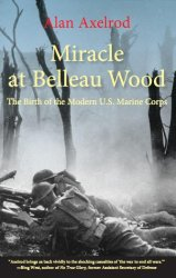 Miracle at Belleau Wood: The Birth of the Modern U.S. Marine Corps