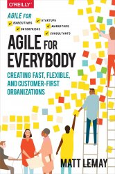 Agile for Everybody: Creating Fast, Flexible, and Customer-First Organizations