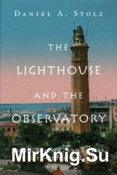 The Lighthouse and the Observatory: Islam, Science, and Empire in Late Ottoman Egypt