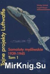 Tajne Projekty Luftwaffe (Tom 1): Samoloty Mysliwskie 1939-1945