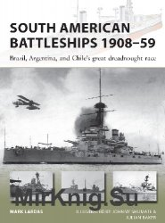 South American Battleships 1908-59: Brazil, Argentina, and Chile's great dreadnought race (Osprey New Vanguard 264)