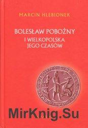 Boleslaw Pobozny i Wielkopolska jego czasow
