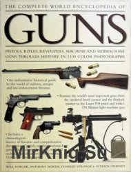 The complete world encyclopedia of guns pistols, rifles, revolvers, machine and submachine guns through history in 1100 photographs