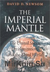 The Imperial Mantle: The United States, Decolonization, and the Third
