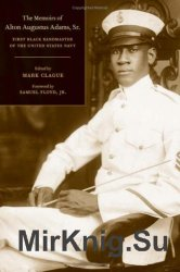 The Memoirs of Alton Augustus Adams, Sr.: First Black Bandmaster of the United States Navy (Music of the African Diaspora)