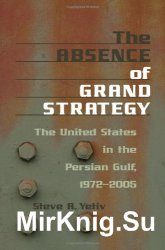 The Absence of Grand Strategy: The United States in the Persian Gulf, 1972--2005
