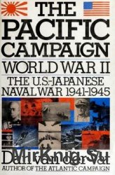 The Pacific Campaign: World War II, The U.S. - Japanese Naval War 1941-1945