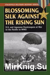 Blossoming Silk Against the Rising Sun: U.S. and Japanese Paratroopers at War in the Pacific in World War II (Stackpole Military History Series)