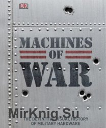 Machines of War: The Definitive Visual History of Military Hardware