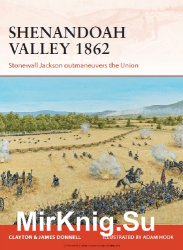 Shenandoah Valley 1862: Stonewall Jackson outmaneuvers the Union (Osprey Campaign 258)
