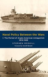 Naval Policy Between the Wars: The Period of Anglo-American Antagonism 1919-1929