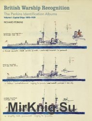British Warship Recognition: The Perkins Identification Albums Volume I: Capital Ships 1895-1939