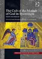 The Cult of the Mother of God in Byzantium : texts and Images