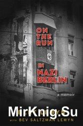 On the Run in Nazi Berlin: A Memoir