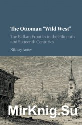 """The Ottoman """"Wild West"""": The Balkan Frontier in the Fifteenth and Sixteenth Centuries"""