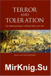 Terror and Toleration: The Habsburg Empire Confronts Islam, 1526-1850