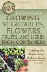 The Complete Guide to Growing Vegetables, Flowers, and Herbs from Containers