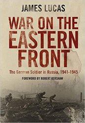 War on the Eastern Front: The German Soldier in Russia 1941-1945 (2014)