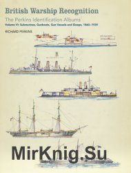 British Warship Recognition: The Perkins Identification Albums Volume VI: Submarines, Gunboats, Gun Vessels and Sloops, 1860-1939