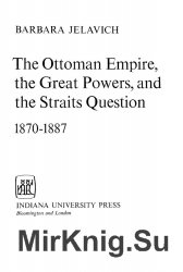 The Ottoman Empire, the Great Powers, and the Straits Question, 1870-1887