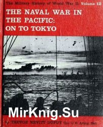 The Naval War in the Pacific: On to Tokyo (The Military History of World War II vol.12)
