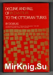 Decline and Fall of Byzantium to the Ottoman Turks: An Annotated Translation of