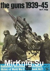 Ballantine's Illustrated History of World War II, Weapons Book No 11 - The Guns 1939-45