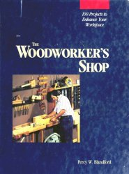 The Woodworker's Shop: 100 Projects to Enhance Your Work Space