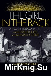 The Girl in the Back: A Female Drummers Life with Bowie, Blondie and the 70s Rock Scene