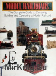 Model Railroads: The Complete Guide to Designing, Building and Operating a Model Railroad