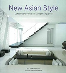 New Asian Style: Contemporary Tropical Living in Singapore
