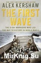 The First Wave: The D-Day Warriors Who Led the Way to Victory in World War II