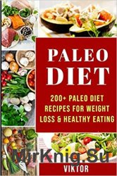 Paleo Diet CookBook: 200+ Paleo Diet Recipes For Weight Loss & Healthy Eating