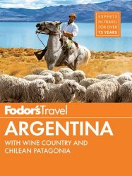 Fodor's Argentina with the Wine Country, Uruguay & Chilean Patagonia, 8th Edition