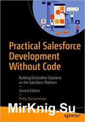 Practical Salesforce Development Without Code: Building Declarative Solutions on the Salesforce Platform 2nd Edition