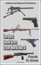 The Best Small Arms in the World War II: History of the Firearms