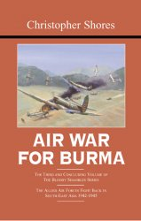 Air War for Burma: The Allied Air Forces Fight Back in South-East Asia 1942-1945