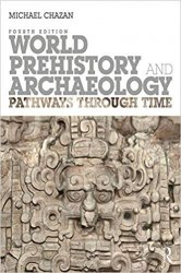 World Prehistory and Archaeology: Pathways Through Time 4th Edition