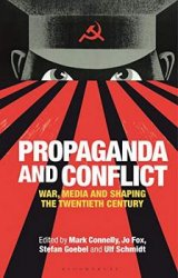 Propaganda and Conflict: War, Media and Shaping the Twentieth Century