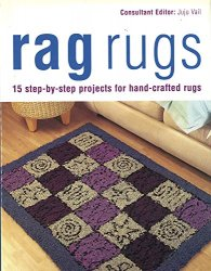 Rag Rugs: 15 Step-by-Step Projects for Hand-Crafted Rugs