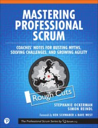 Mastering Professional Scrum: Coaches' Notes for Busting Myths, Solving Challenges, and Growing Agility (Rough Cuts)