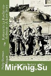 Return to La Roche-en-Ardenne - A Story of War and Love: Includes History of the 745th Tank Battalion