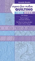 Organic Free-Motion Quilting Idea Book: 170+ Designs; Tips for Longarm & Domestic Machines