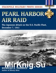 Pearl Harbor Air Raid: The Japanese Attack on the U.S. Pacific Fleet, December 7, 1941 (Stackpole Military Photo Series)